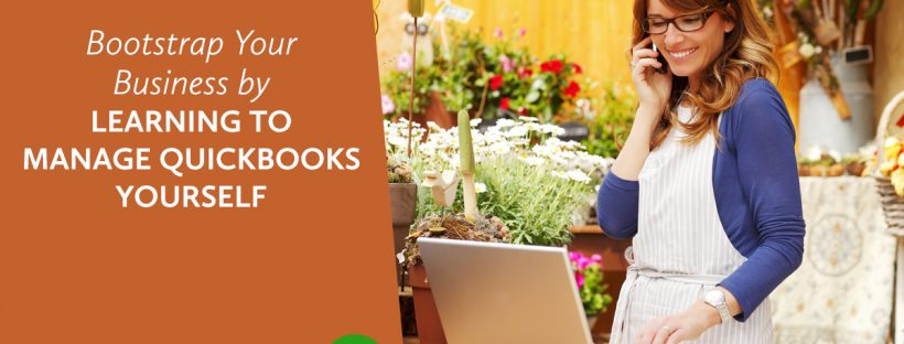 Bootstrap Your Business By Learning to Manage QuickBooks Yourself